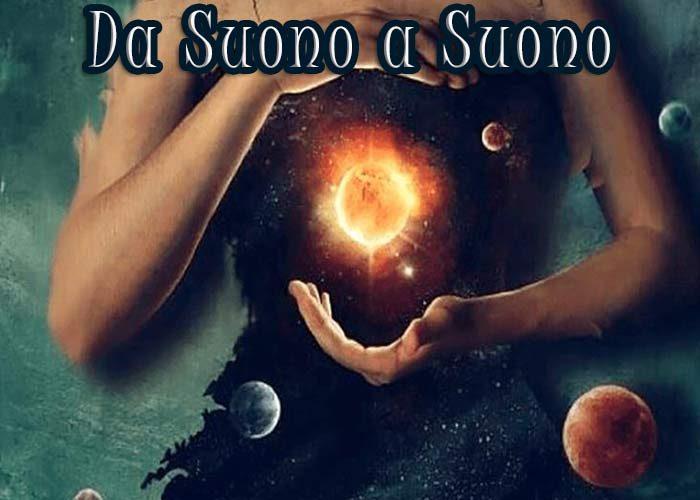 Da suono a suono : dal suono del cuore ai suoni dell'universo. Cure sonore strumentali e vocali